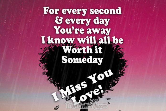 For every second you are away I miss you