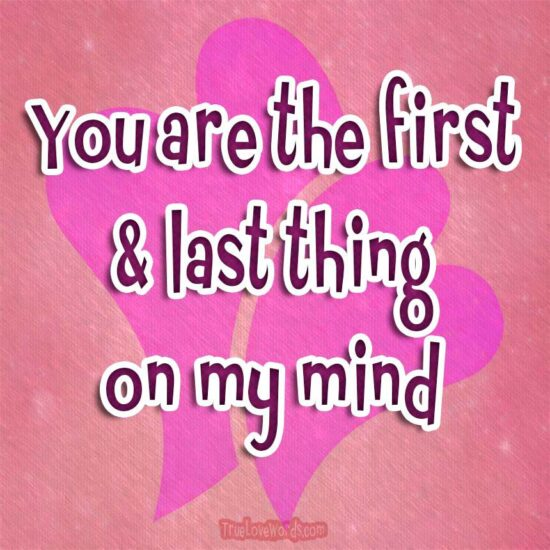 you are the first and last thing on my mind