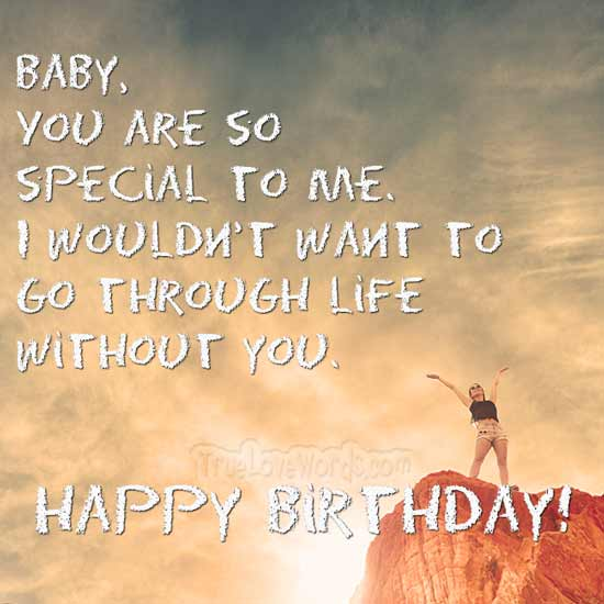 I wouldn't want to go through life without you. Happy Birthday!
