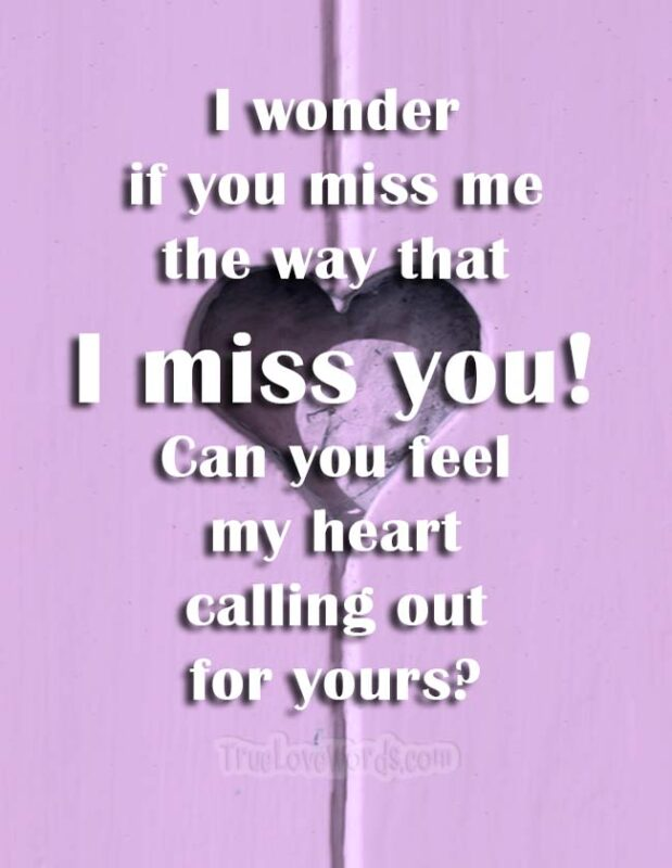 I wonder if you miss me the way that I miss you!