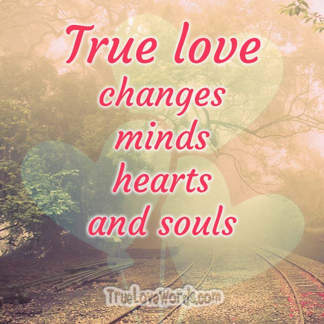 love quotes -True love changes minds hearts souls