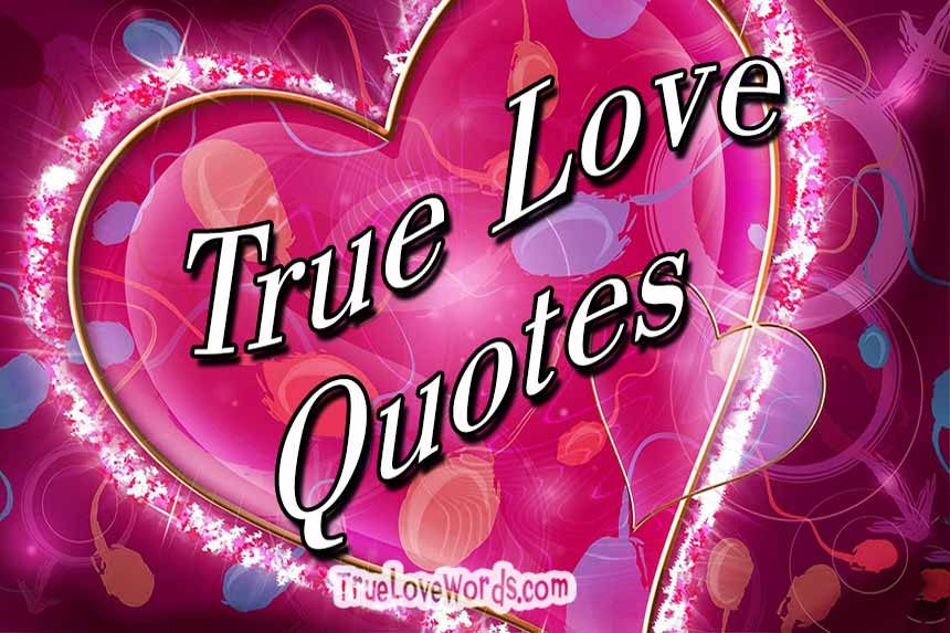 True Love Quotes: 50 True Love Quotes And Messages » True Love Words