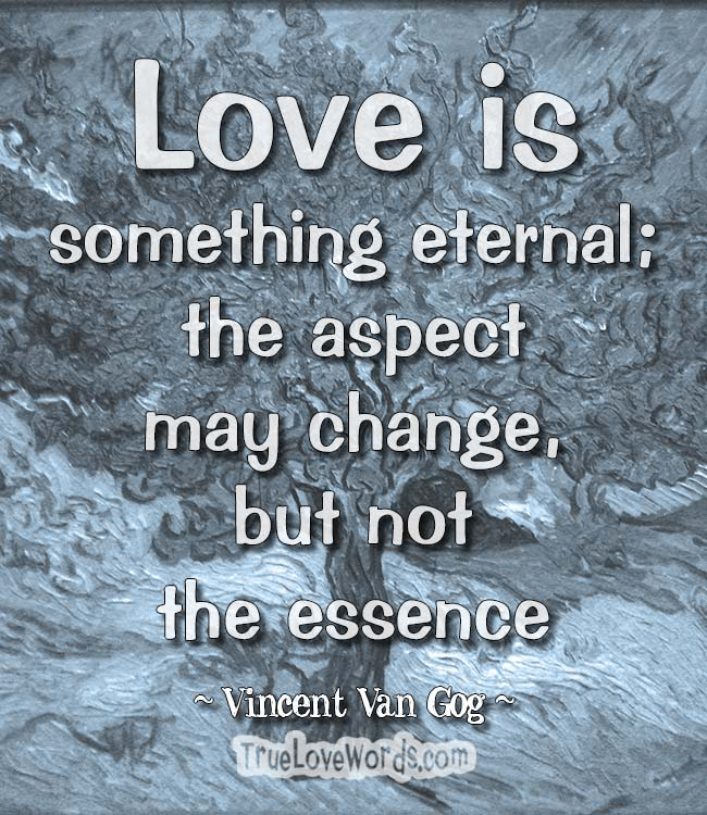 Love is something eternal; the aspect may change, but not the essence