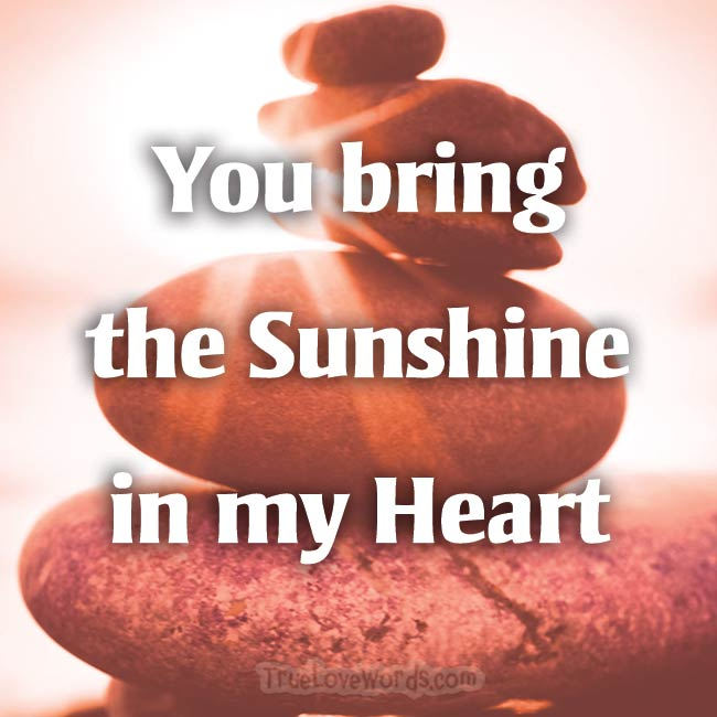 You bring the Sunshine in my Heart