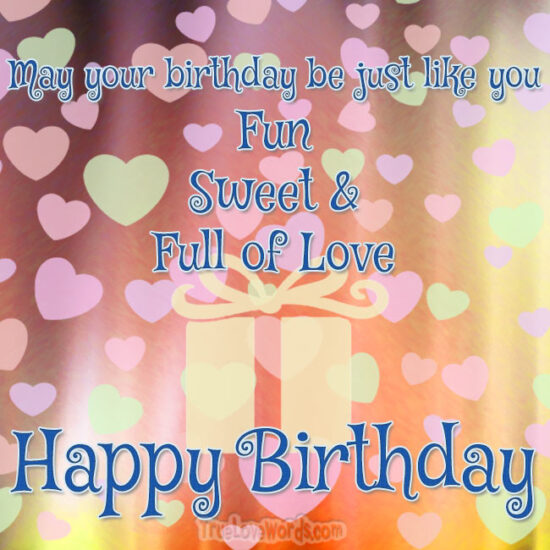 Happy birthday wishes for friends - Fun Sweet Full Of Love Birthday