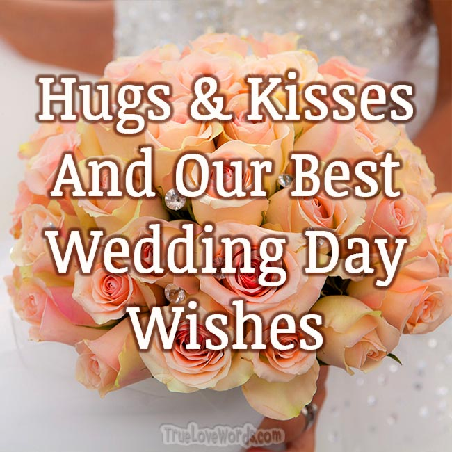 Hugs kisses and our best wedding day wishes for friends
