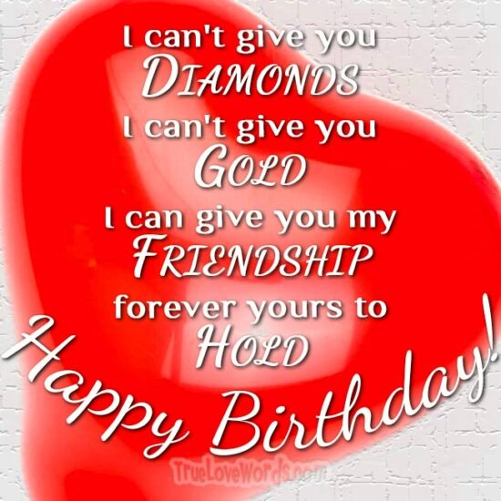 I can give you my friendship - Happy birthday my Friend