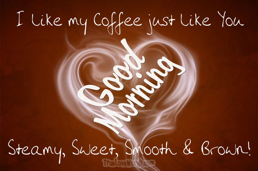 I like my coffee just like you - Good Morning Messages For Boyfriend