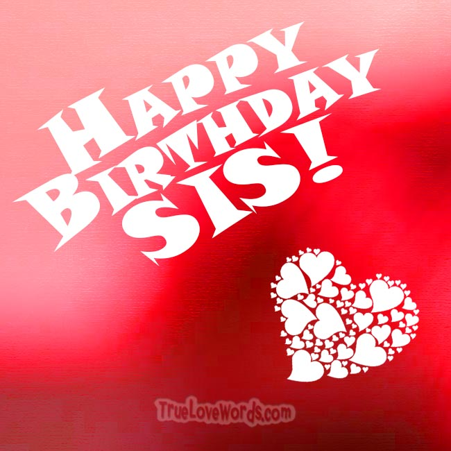 Happy birthday Sis - Happy birthday wishes for sister