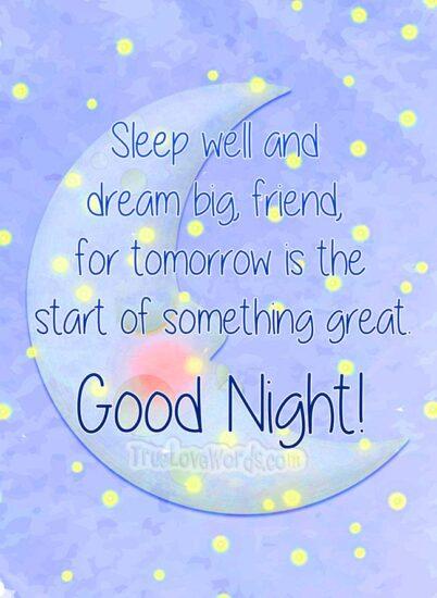Sleep well and dream big - Good night my friend