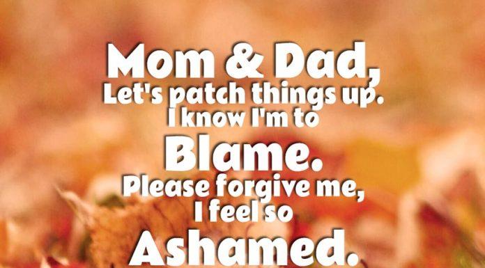 Please forgive me Mom and Dad - I am sorry