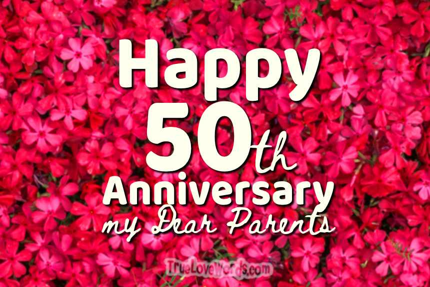 50th Wedding Anniversary Wishes For Parents True Love Words Happy marriage anniversary to my lovely parents. 50th wedding anniversary wishes for
