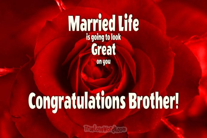 Married life looks great on you brother - Wedding wishes for brother