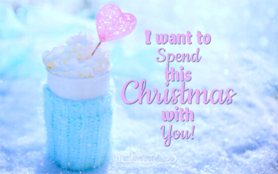 Christmas wishes for girlfriend - I want to spend this Christmas with you