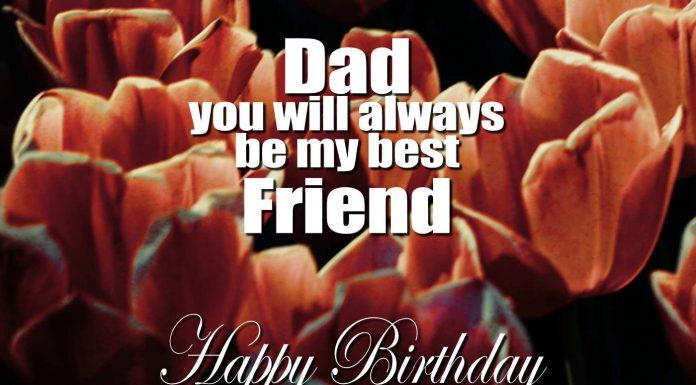 Dad you will always be my friend Happy Birthday